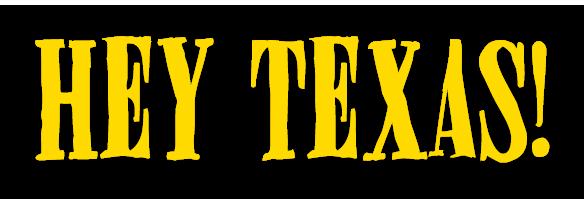 Hey Texas!